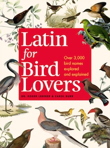 Latin for Bird Lovers by Roger Lederer and Carol Burr, Timber Press, 2014.