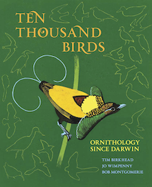 Ten Thousand Birds: Ornithology since Darwin by Tim Birkhead, Jo Wimpenny, and Bob Montgomerie, Princeton University Press, 2014.